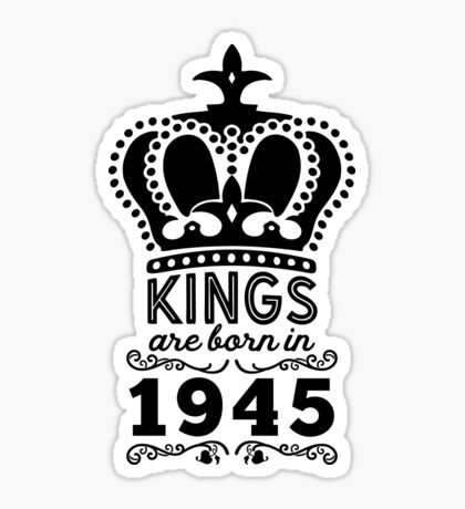 Birthday Boy Shirt - Kings Are Born In 1945 Sticker