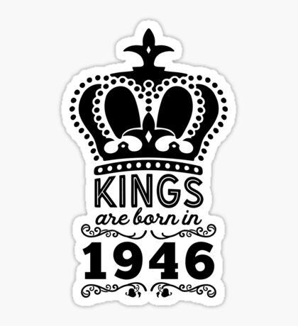 Birthday Boy Shirt - Kings Are Born In 1946 Sticker