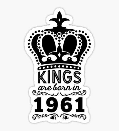 Birthday Boy Shirt - Kings Are Born In 1961 Sticker
