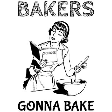 Bakers Gonna Bake Gift for Baking Hobbyists and Home Cooks by TrndSttr