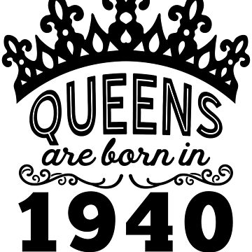 Birthday Girl Shirt - Queens Are Born In 1940 by wantneedlove