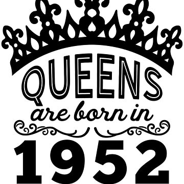 Birthday Girl Shirt - Queens Are Born In 1952 by wantneedlove