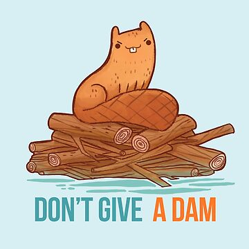 Don't Give A Dam  by michelledraws