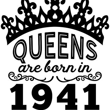 Birthday Girl Shirt - Queens Are Born In 1941 by wantneedlove
