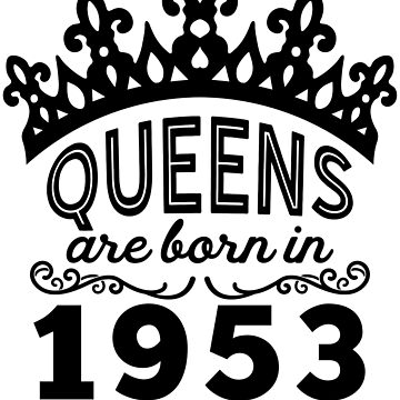 Birthday Girl Shirt - Queens Are Born In 1953 by wantneedlove