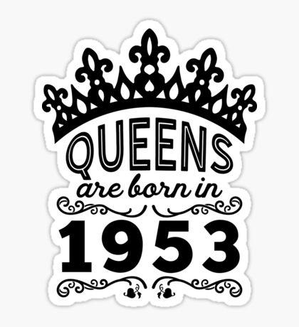 Birthday Girl Shirt - Queens Are Born In 1953 Sticker