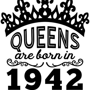 Birthday Girl Shirt - Queens Are Born In 1942 by wantneedlove