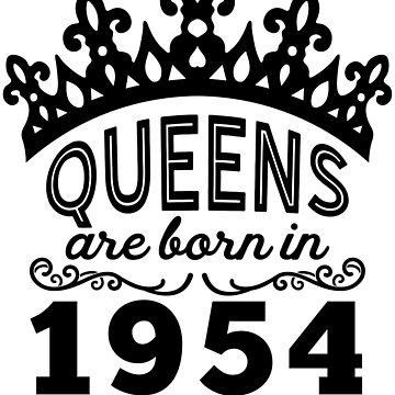 Birthday Girl Shirt - Queens Are Born In 1954 by wantneedlove
