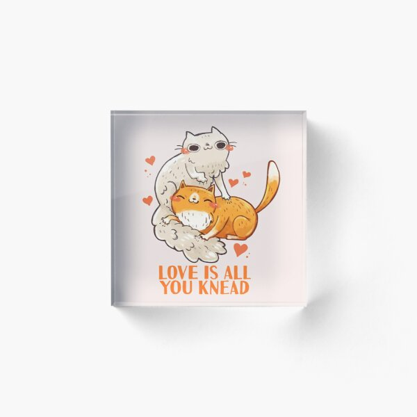 Cute Cats - Love is all you knead  Acrylic Block