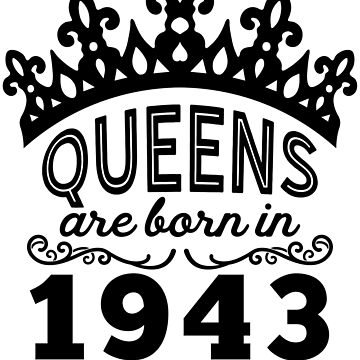 Birthday Girl Shirt - Queens Are Born In 1943 by wantneedlove