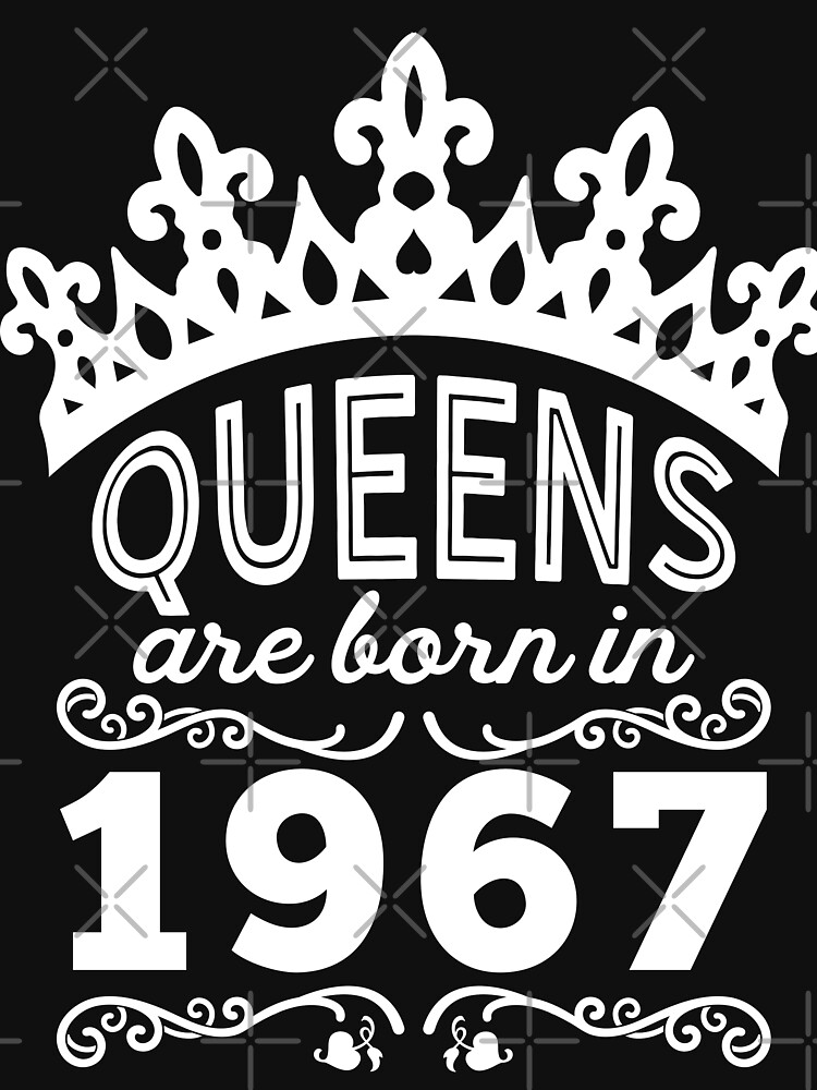 Birthday Girl Shirt - Queens Are Born In 1967 by wantneedlove