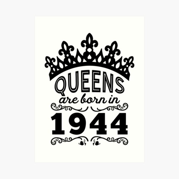 Birthday Girl Shirt - Queens Are Born In 1944 Art Print