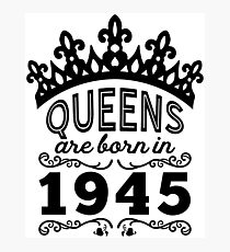 Birthday Girl Shirt - Queens Are Born In 1945 Photographic Print