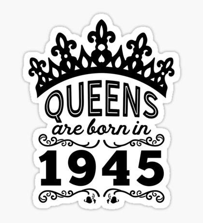 Birthday Girl Shirt - Queens Are Born In 1945 Sticker
