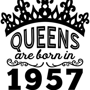 Birthday Girl Shirt - Queens Are Born In 1957 by wantneedlove