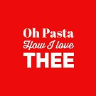 Foodie Gift - Oh Pasta How I love Thee  by LJCM