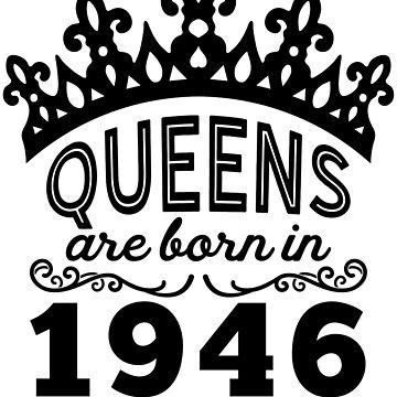 Birthday Girl Shirt - Queens Are Born In 1946 by wantneedlove