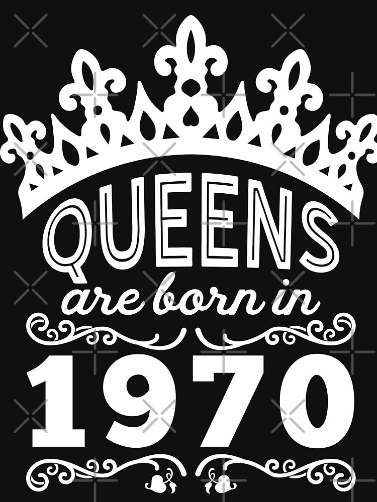 Birthday Girl Shirt - Queens Are Born In 1970 by wantneedlove