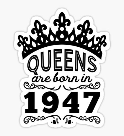 Birthday Girl Shirt - Queens Are Born In 1947 Sticker