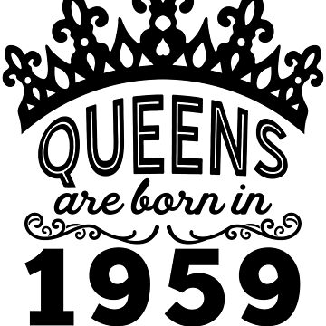 Birthday Girl Shirt - Queens Are Born In 1959 by wantneedlove