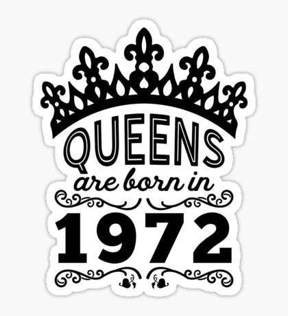 Birthday Girl Shirt - Queens Are Born In 1972 Sticker