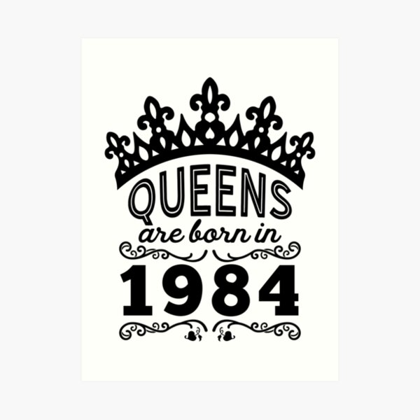 Birthday Girl Shirt - Queens Are Born In 1984 Art Print