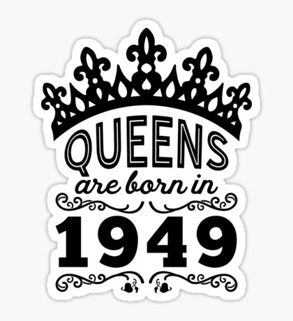 Birthday Girl Shirt - Queens Are Born In 1949 Sticker