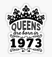 Birthday Girl Shirt - Queens Are Born In 1973 Sticker