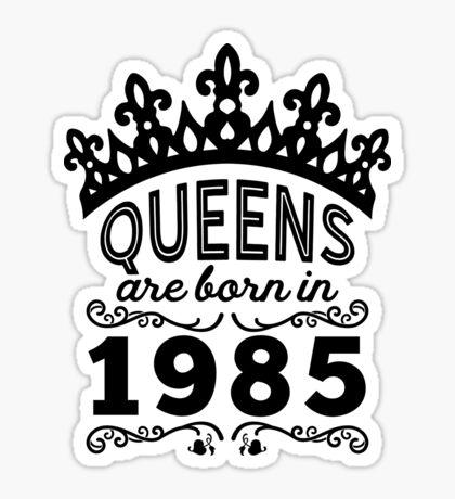 Birthday Girl Shirt - Queens Are Born In 1985 Sticker