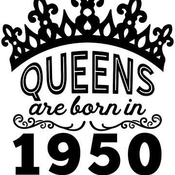 Birthday Girl Shirt - Queens Are Born In 1950 by wantneedlove