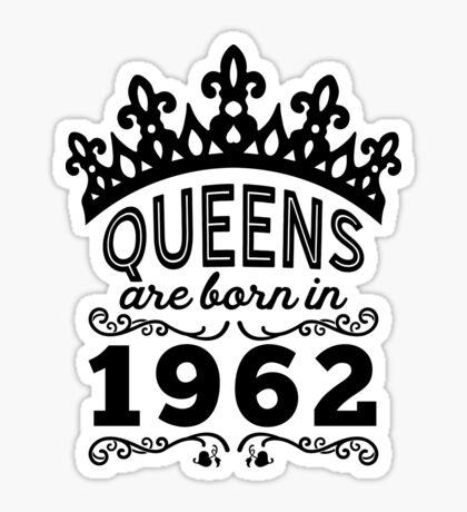 Birthday Girl Shirt - Queens Are Born In 1962 Sticker