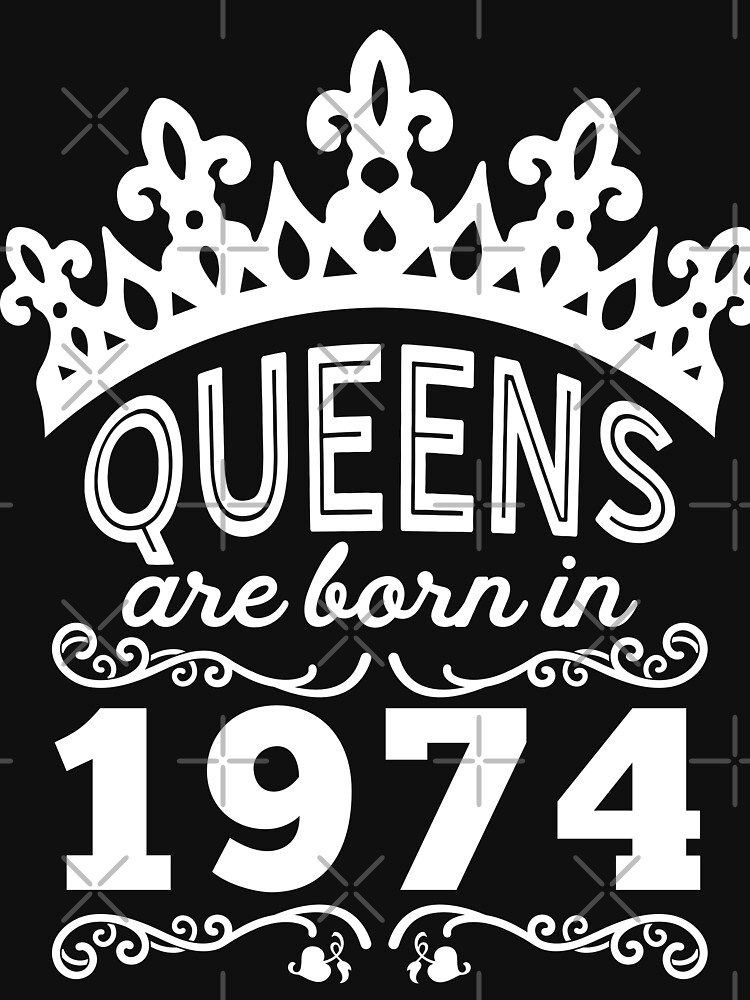 Birthday Girl Shirt - Queens Are Born In 1974 by wantneedlove