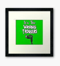 It's The Wrong Trousers Framed Art Print