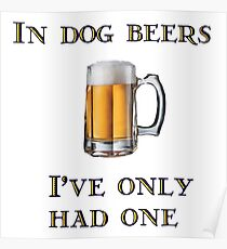 In Dog Beers I've Only Had One Poster
