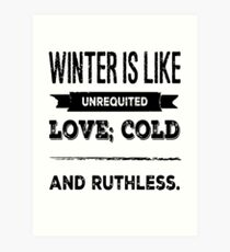 Winter Is Like Unrequited Love; Cold And Ruthless Art Print