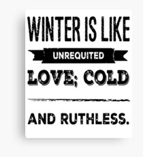 Winter Is Like Unrequited Love; Cold And Ruthless Canvas Print