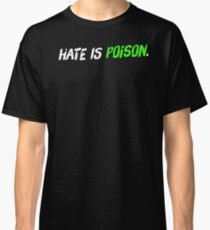 Hate Is Poison | Cynicism And Toxic Emotions Classic T-Shirt