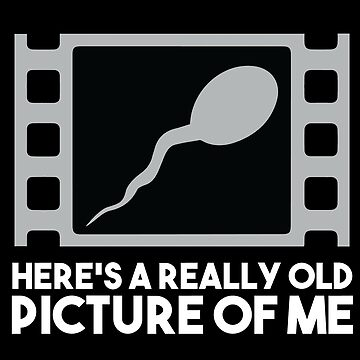 Baby Picture - Men's Sperm Joke by ingeniusproduct