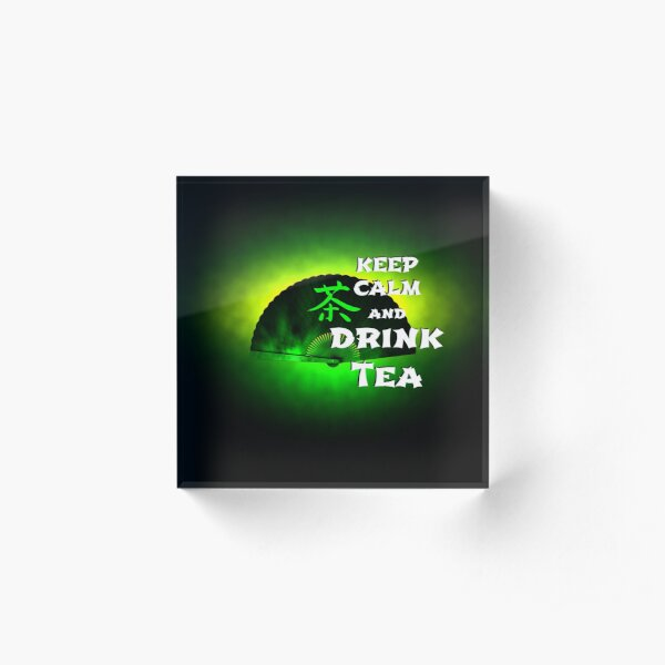 Keep Calm And Drink Tea - green tea Acrylic Block