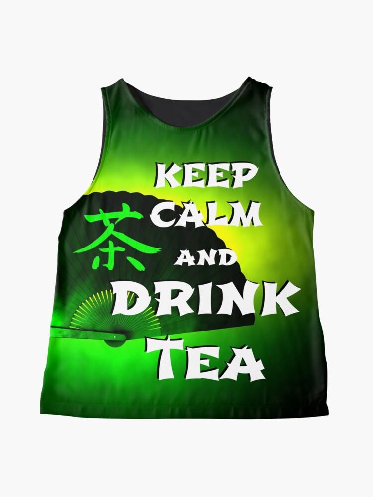 Alternate view of Keep Calm And Drink Tea - green tea Sleeveless Top