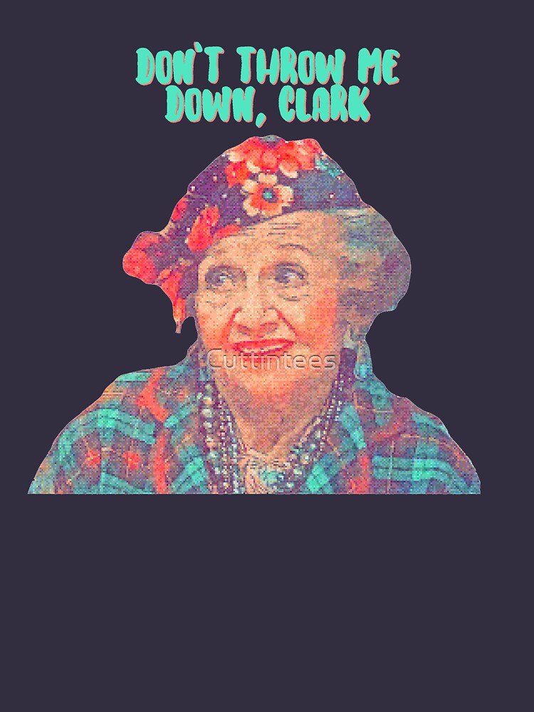 Aunt Bethany - Don't Throw Me Down Clark - Christmas Vacation  by Cuttintees