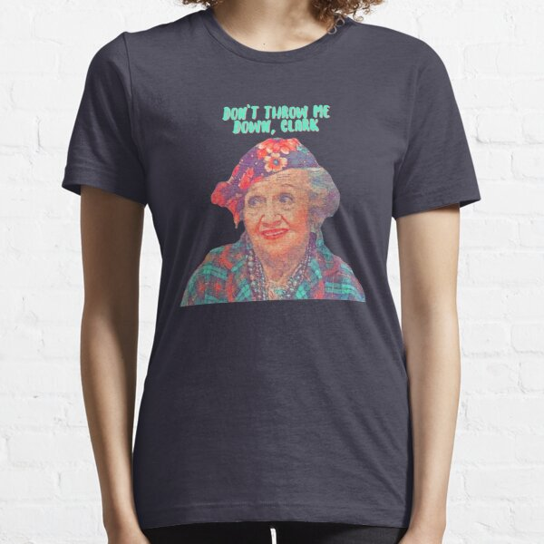 Aunt Bethany - Don't Throw Me Down Clark - Christmas Vacation  Essential T-Shirt