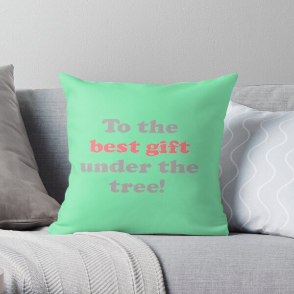 Best Gift Quote Throw Pillow