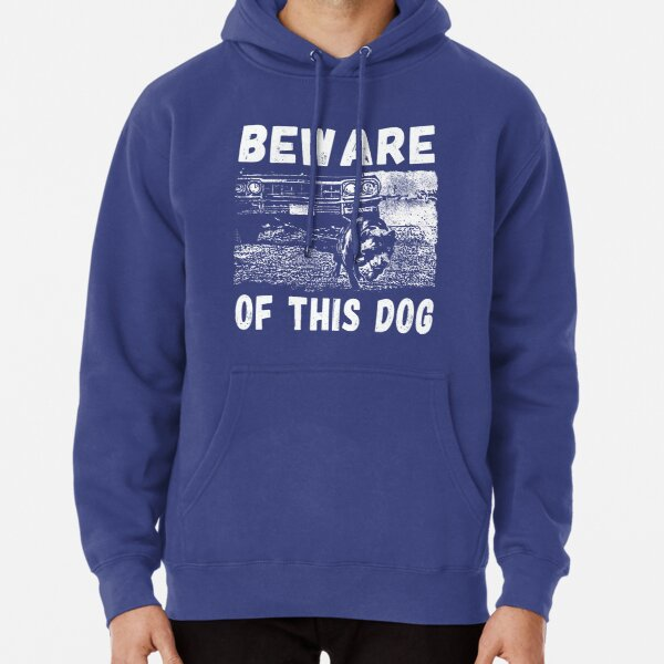Beware Of This Dog Pullover Hoodie