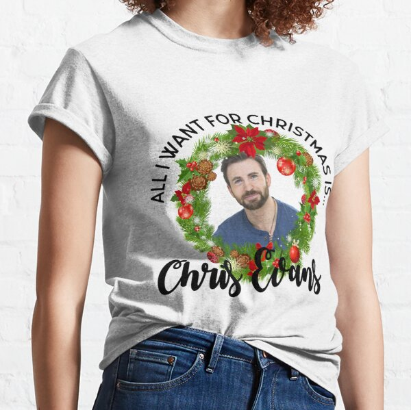 All I want for Christmas is Chris Evans Classic T-Shirt