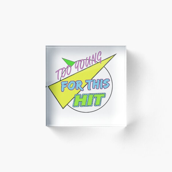 Too Young For This Hit - The Logo Acrylic Block