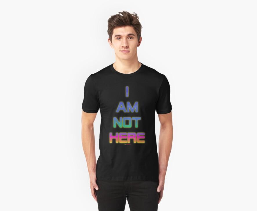 I AM NOT HERE T-shirt Design by muz2142