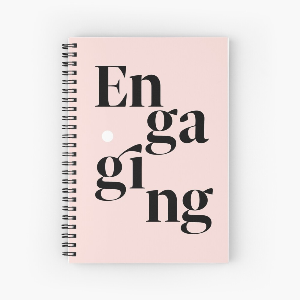 be engaging Spiral Notebook