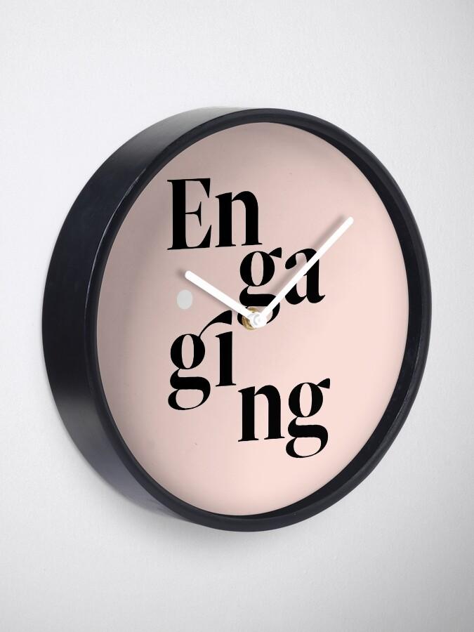 Alternate view of be engaging Clock