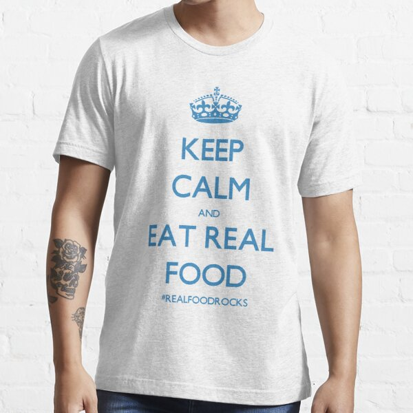 Keep Calm And Eat Real Food Essential T-Shirt